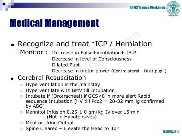 AIIMS Trauma Workshop TRAUMA 2011 Medical Management ■ Recognize and treat ↑ICP / Herniation Monitor : Decrease in Pulse+V...
