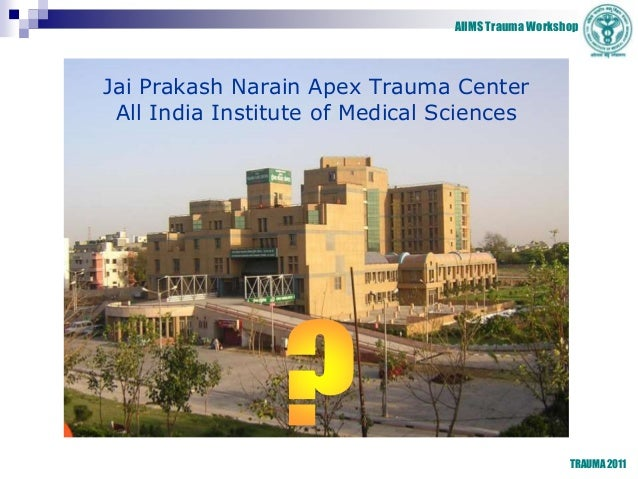 AIIMS Trauma Workshop TRAUMA 2011 Jai Prakash Narain Apex Trauma Center All India Institute of Medical Sciences