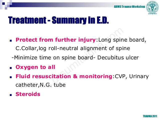 AIIMS Trauma Workshop TRAUMA 2011 Treatment - Summary in E.D. ■ Protect from further injury:Long spine board, C.Collar,log...
