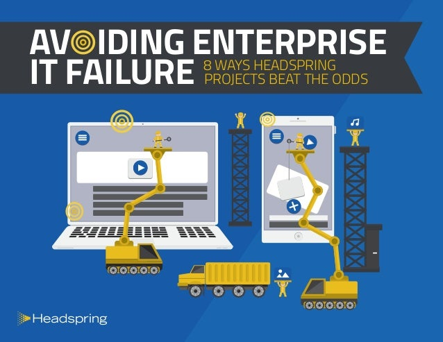 AV IDING ENTERPRISE IT FAILURE 8 WAYS HEADSPRING PROJECTS BEAT THE ODDS