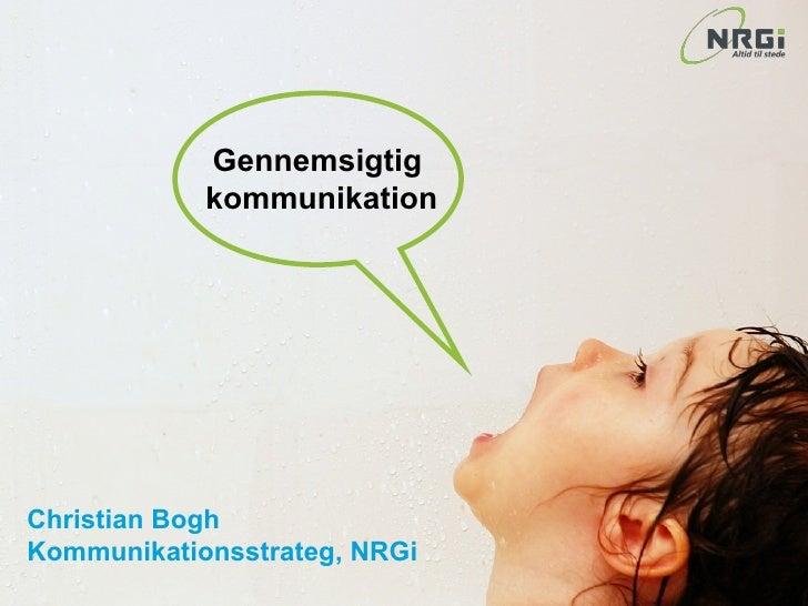 Gennemsigtig  kommunikation Christian Bogh Kommunikationsstrateg, NRGi