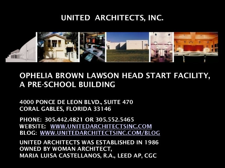 UNITED  ARCHITECTS, INC. OPHELIA BROWN LAWSON HEAD START FACILITY, A PRE-SCHOOL BUILDING 4000 PONCE DE LEON BLVD., SUITE 4...