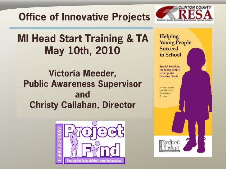 Office of Innovative Projects  MI Head Start Training & TA      May 10th, 2010         Victoria Meeder,  Public Awareness ...