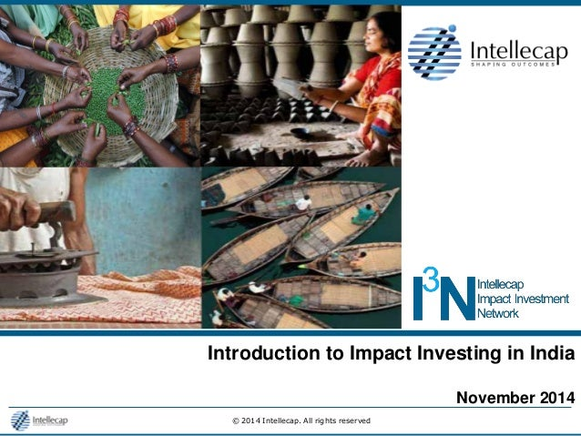 © 2014 Intellecap. All rights reserved  Introduction to Impact Investing in India  November 2014