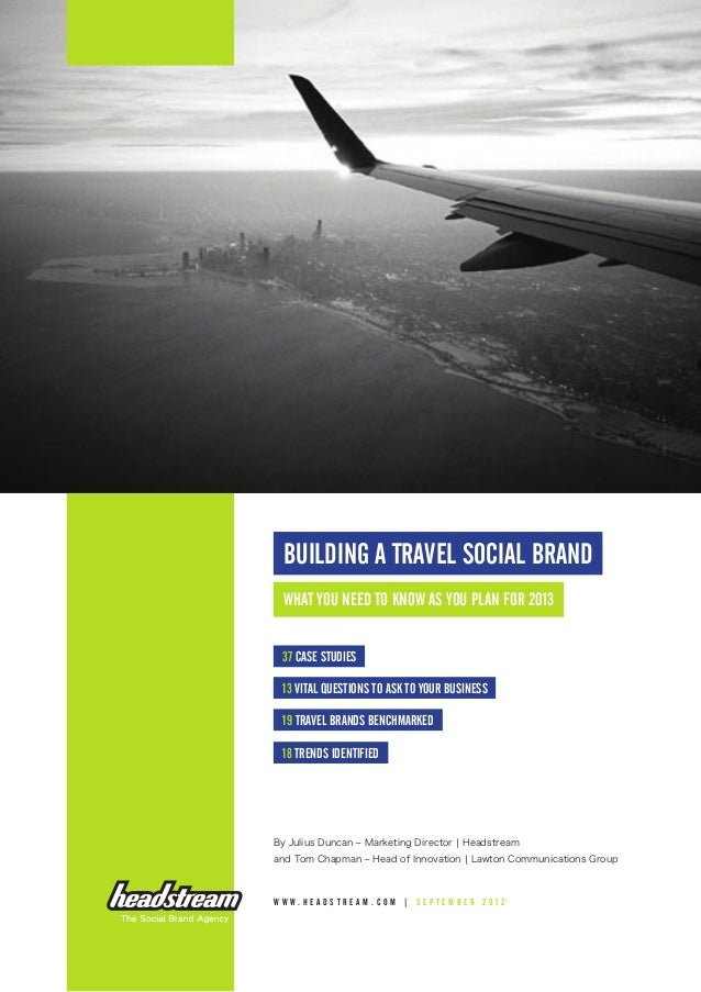 BUILDING A TRAVEL SOCIAL BRAND What you need to know as you plan for 2013 37 case studies 13 vital questions to ask to you...