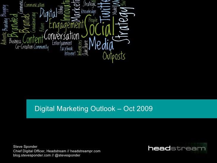 Digital Marketing Outlook – Oct 2009  Steve Sponder  Chief Digital Officer, Headstream // headstreampr.com blog.stevespond...