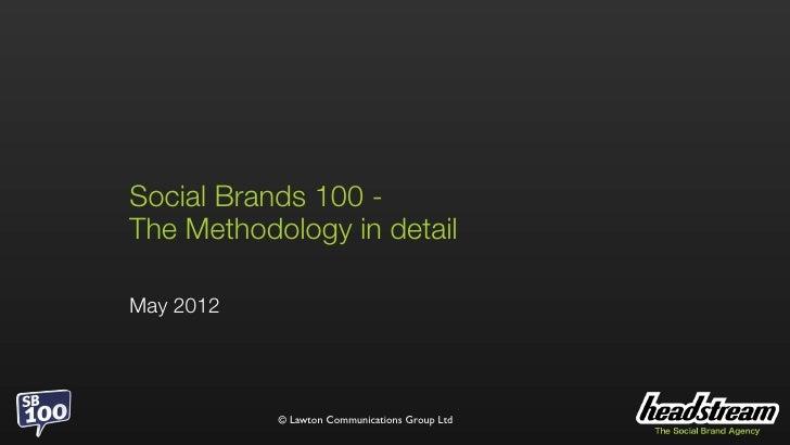 Social Brands 100 -The Methodology in detailMay 2012           © Lawton Communications Group Ltd