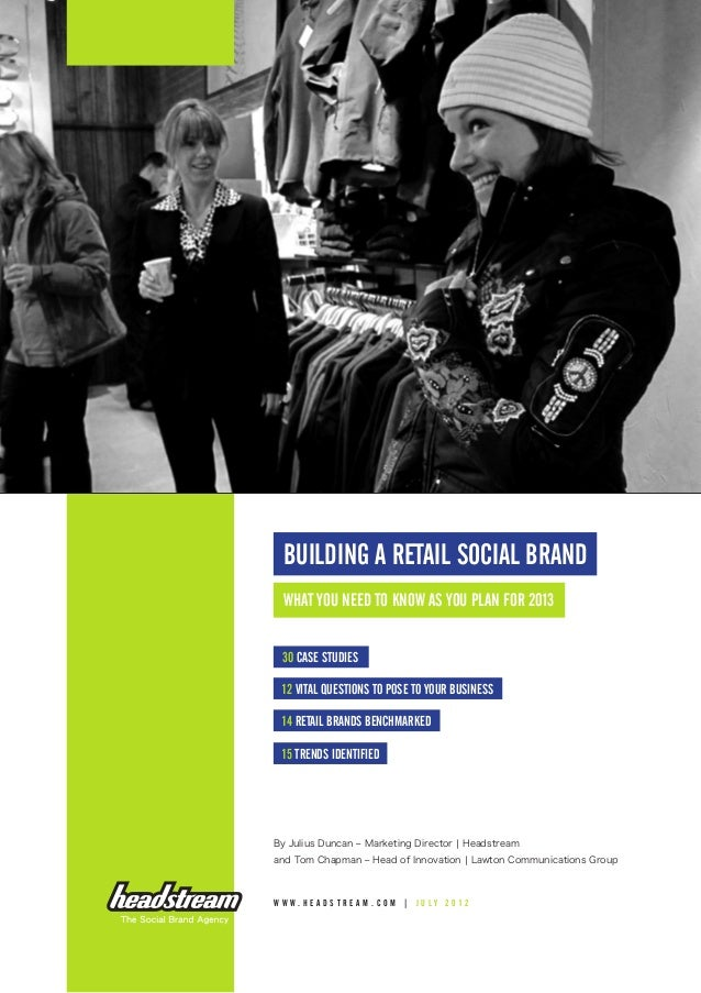 BUILDING A RETAIL SOCIAL BRAND What you need to know as you plan for 2013 30 case studies 12 vital questions to pose to yo...