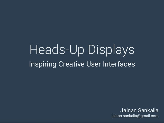 Heads-Up Displays Inspiring Creative User Interfaces Jainan Sankalia