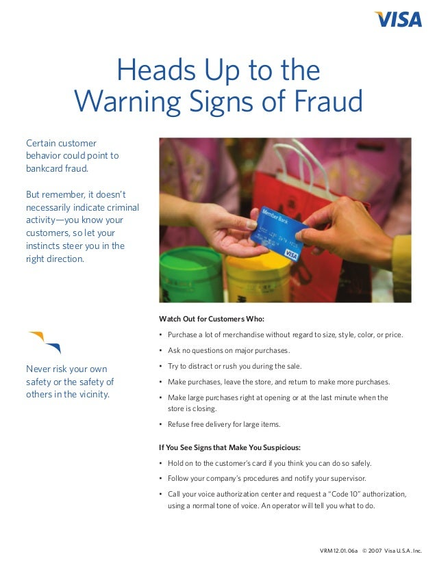 Heads Up to the Warning Signs of Fraud Certain customer behavior could point to bankcard fraud.    But remember, it doesn'...