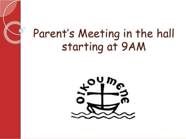 Parent's Meeting in the hall starting at 9AM