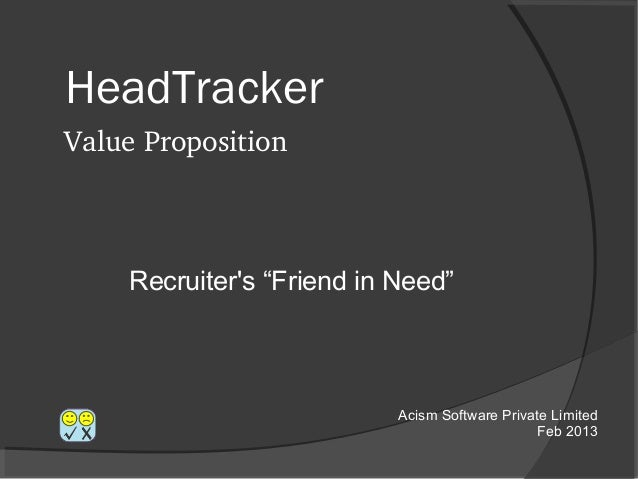 "HeadTrackerValue Proposition    Recruiters ""Friend in Need""                           Acism Software Private Limited      ..."