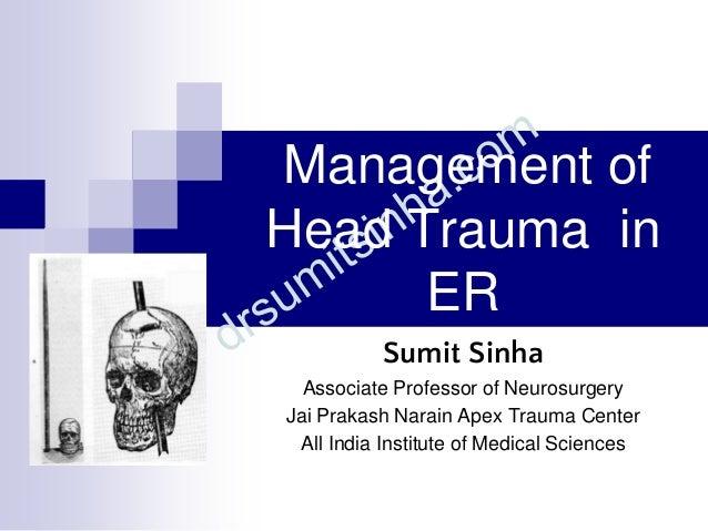 Management of Head Trauma in ER Sumit Sinha Associate Professor of Neurosurgery Jai Prakash Narain Apex Trauma Center All ...