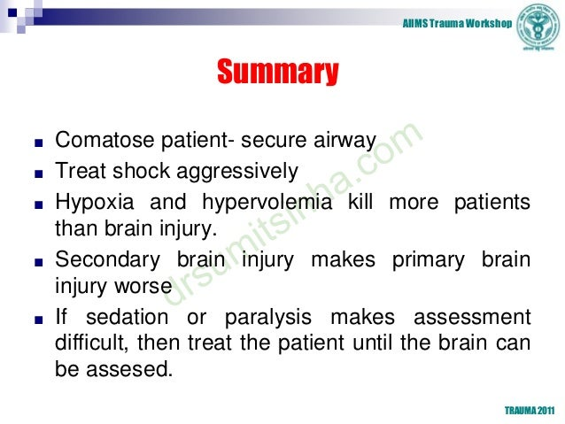 AIIMS Trauma Workshop TRAUMA 2011 Summary ■ Comatose patient- secure airway ■ Treat shock aggressively ■ Hypoxia and hyper...