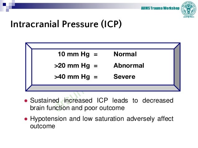 AIIMS Trauma Workshop Intracranial Pressure (ICP) ● Sustained increased ICP leads to decreased brain function and poor out...