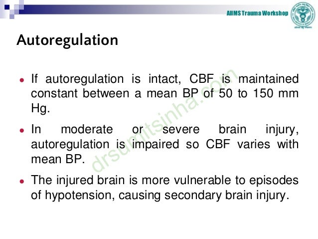 AIIMS Trauma Workshop Autoregulation ● If autoregulation is intact, CBF is maintained constant between a mean BP of 50 to ...