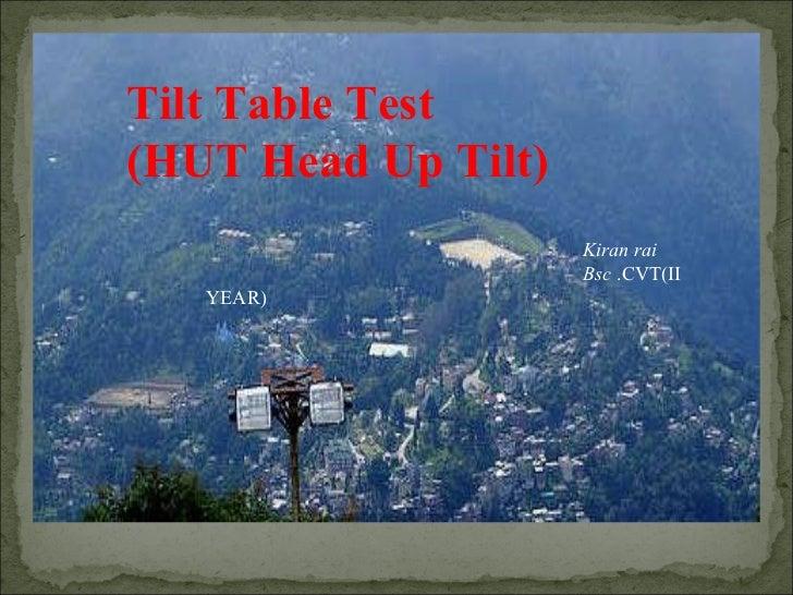 Tilt Table Test  (HUT Head Up Tilt)  Kiran rai Bsc  .CVT(II YEAR)