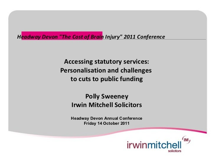 """Headway Devon """"The Cost of Brain Injury"""" 2011 Conference                 Accessing statutory services:                Pers..."""