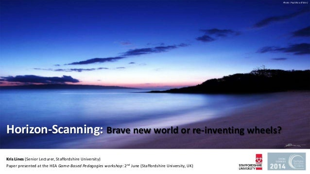 Horizon-Scanning: Brave new world or re-inventing wheels? Kris Lines (Senior Lecturer, Staffordshire University) Paper pre...