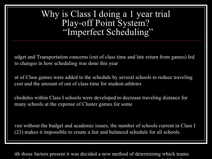 """Why is Class I doing a 1 year trial  Play-off Point System?   """"Imperfect Scheduling"""" <ul><li>Budget and Transportation con..."""