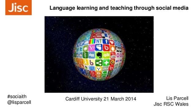 Language learning and teaching through social media Lis Parcell Jisc RSC Wales #sociaith @lisparcell Cardiff University 21...