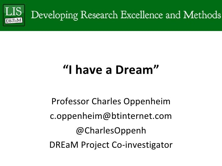 """ I have a Dream"" Professor Charles Oppenheim [email_address] @ CharlesOppenh DREaM Project Co-investigator"