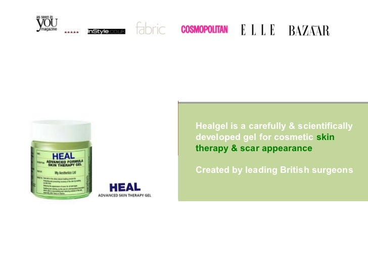 Healgel is a carefully & scientificallydeveloped gel for cosmetic skintherapy & scar appearanceCreated by leading British ...