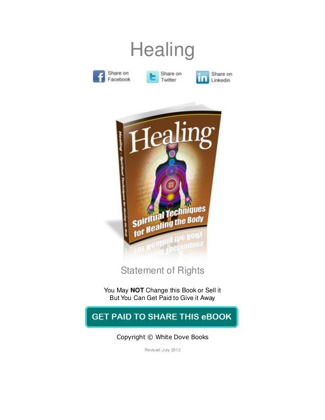 Healing     Statement of RightsYou May NOT Change this Book or Sell it  But You Can Get Paid to Give it Away    Copyright ...