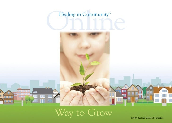Online Healing in Community™     Way to Grow             ©2007 Sophia's Garden Foundation