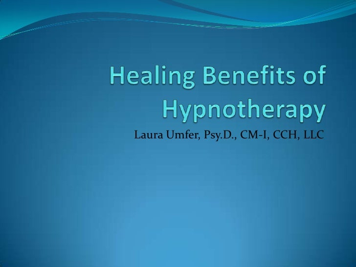 Healing Benefits of Hypnotherapy  <br />Laura Umfer, Psy.D., CM-I, CCH, LLC<br />
