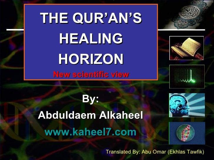 THE QUR'AN'S HEALING HORIZON New scientific view By: Abduldaem Alkaheel www.kaheel7.com Translated By: Abu Omar (Ekhlas Ta...