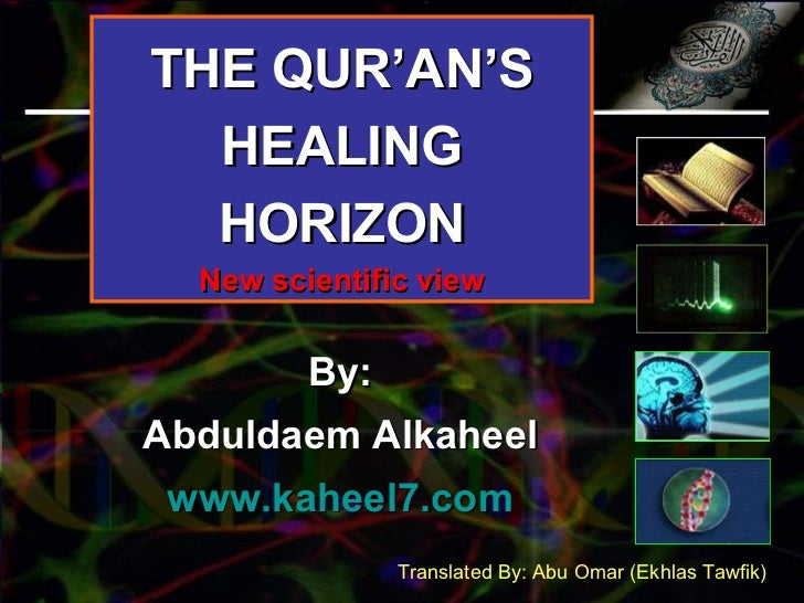 THE QUR'AN'S HEALING HORIZON New scientific view By: Abduldaem Alkaheel www.kaheel7.com Translated By: Abu Omar (Ekhlas Ta...