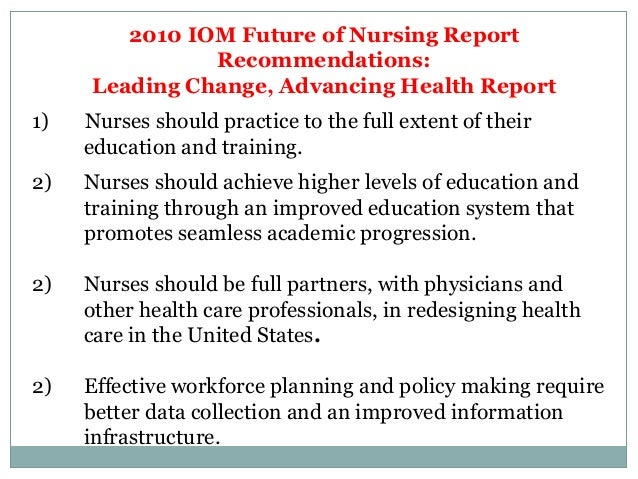 impact of iom 2010 report Two new studies examine how well hospitals and other health care facilities are doing when it comes to a call to reform the nursing profession a 2010 institute of medicine (iom) report warned that the nursing profession must change or it would not be able to meet the growing demands that are emerging as a result of health reform, new.