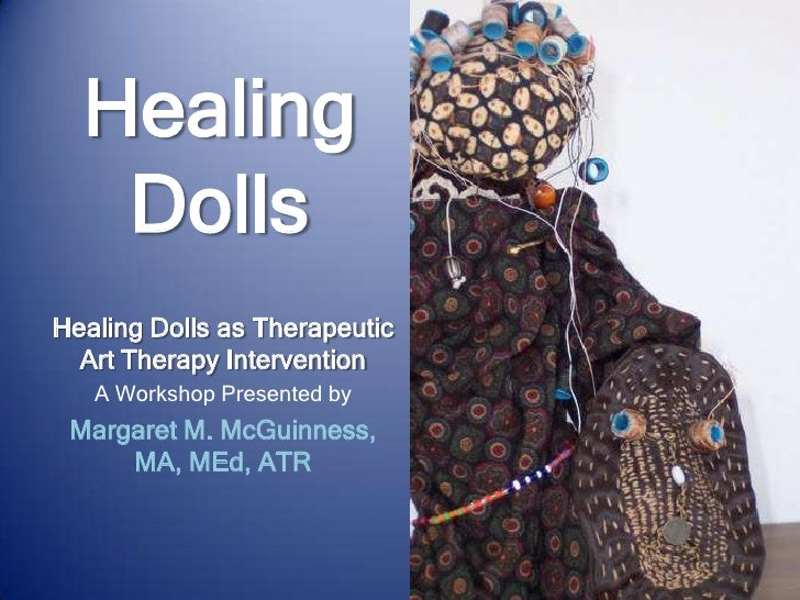 Healing Dolls<br />Healing Dolls as Therapeutic Art Therapy Intervention<br />A Workshop Presented by<br />Margaret M. McG...
