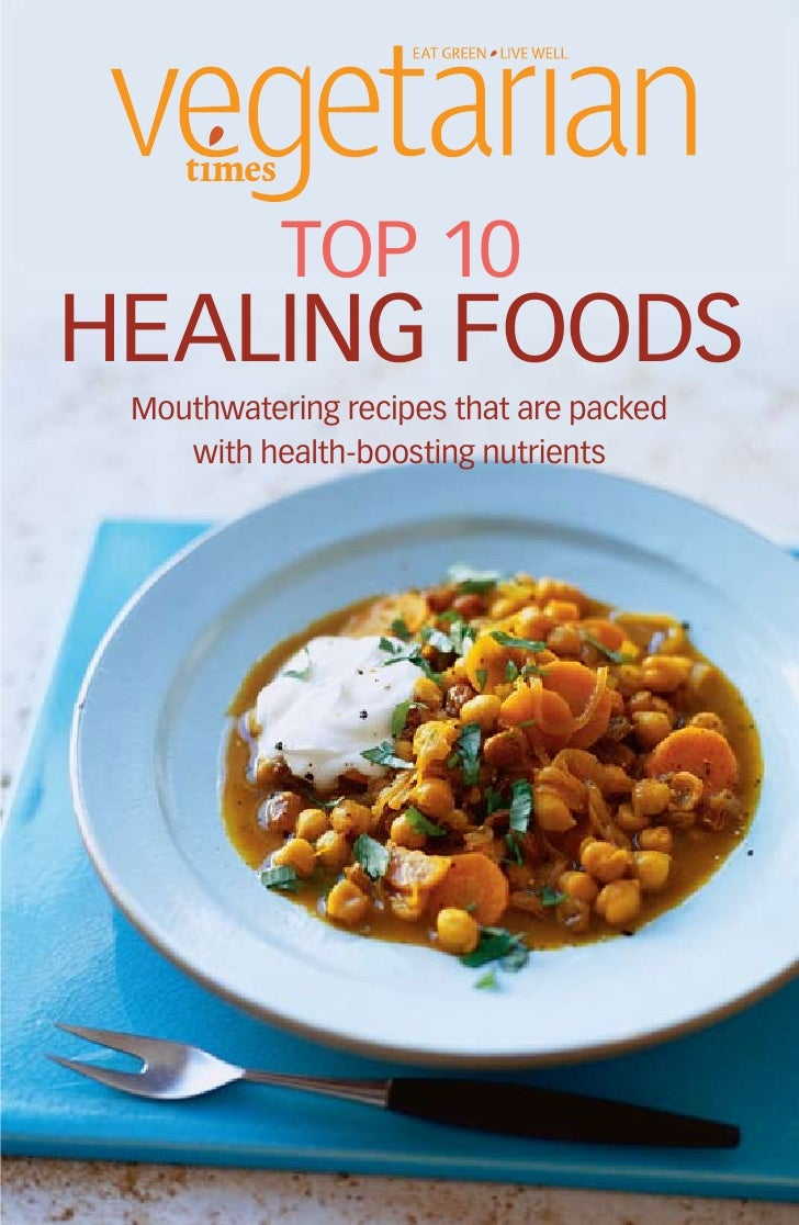 top 10healing foods Mouthwatering recipes that are packed    with health-boosting nutrients