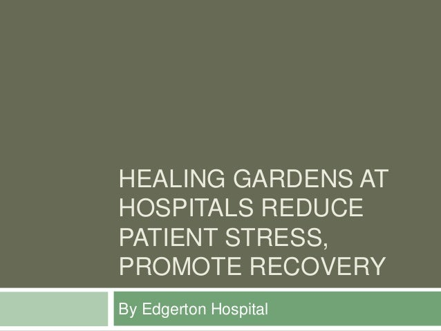HEALING GARDENS AT HOSPITALS REDUCE PATIENT STRESS, PROMOTE RECOVERY By Edgerton Hospital