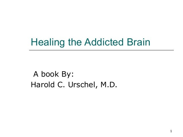 1 Healing the Addicted Brain A book By: Harold C. Urschel, M.D.