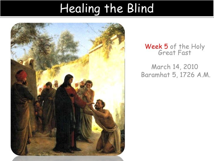 Healing the Blind<br />Week 5 of the Holy Great Fast<br />March 14, 2010 <br />Baramhat 5, 1726 A.M.<br />