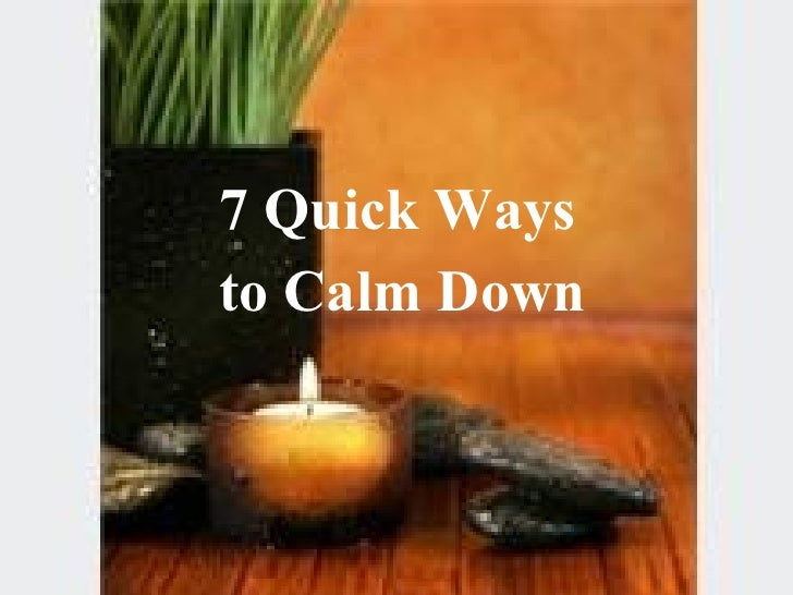7   Quick Ways  to Calm Down