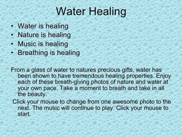 Water Healing <ul><li>Water is healing </li></ul><ul><li>Nature is healing </li></ul><ul><li>Music is healing </li></ul><u...