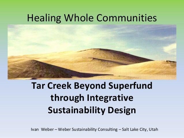 HealingWholeCommunities  TarCreekBeyondSuperfund throughIntegrative SustainabilityDesign IvanWeber– WeberSust...