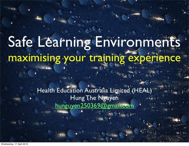 Safe Learning Environmentsmaximising your training experienceHealth Education Australia Limited (HEAL)Hung The Nguyenhungu...