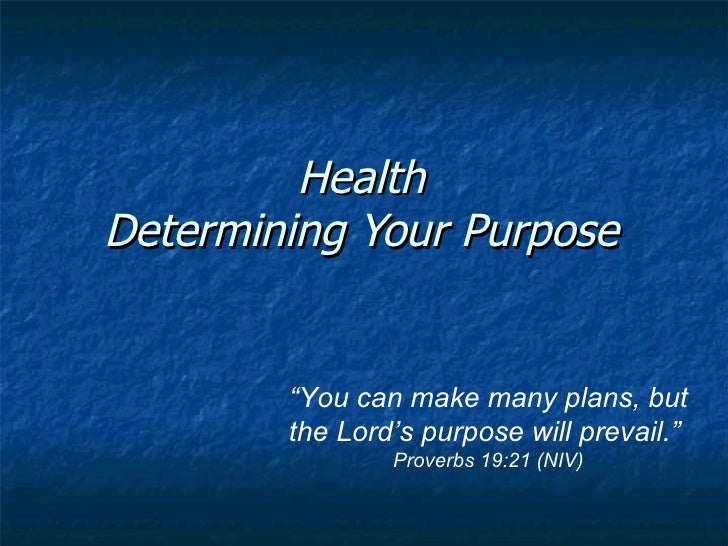 """Health Determining Your Purpose """" You can make many plans, but the Lord's purpose will prevail.""""  Proverbs 19:21 (NIV)"""