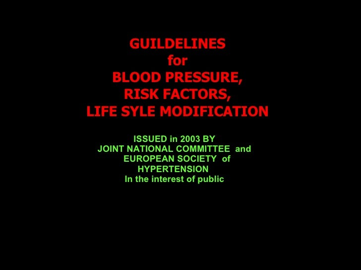GUILDELINES for BLOOD PRESSURE, RISK FACTORS, LIFE SYLE MODIFICATION ISSUED in 2003 BY JOINT NATIONAL COMMITTEE  and EUROP...