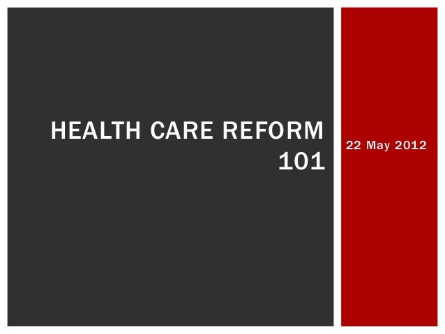 22 May 2012HEALTH CARE REFORM101