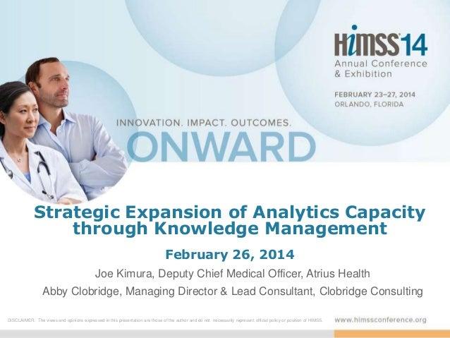 Strategic Expansion of Analytics Capacity through Knowledge Management February 26, 2014 Joe Kimura, Deputy Chief Medical ...