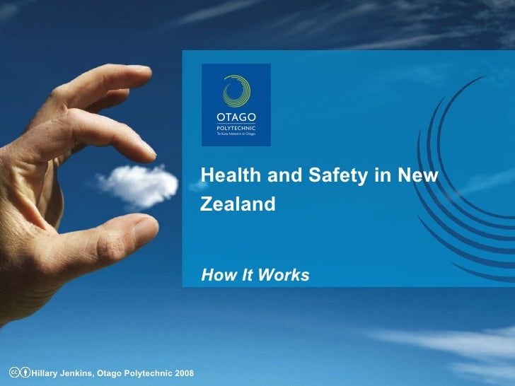 Health and Safety in New Zealand How It Works Hillary Jenkins, Otago Polytechnic 2008