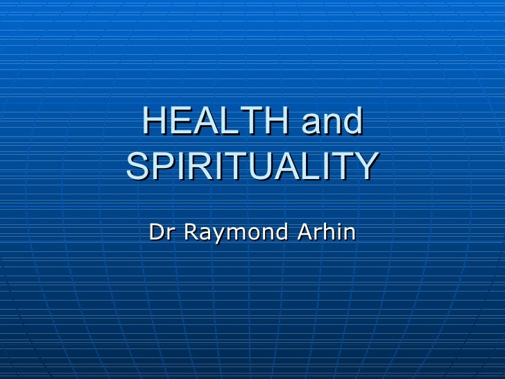 HEALTH and SPIRITUALITY Dr Raymond Arhin