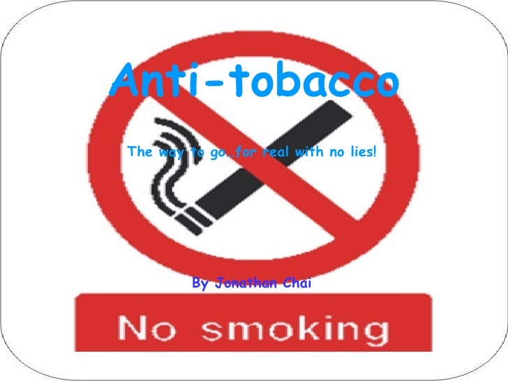 Anti-tobacco The way to go…for real with no lies! By Jonathan Chai