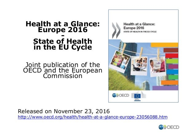 Health at a Glance: Europe 2016 - State of Health in the EU Cycle Joint publication of the OECD and the European Commissio...